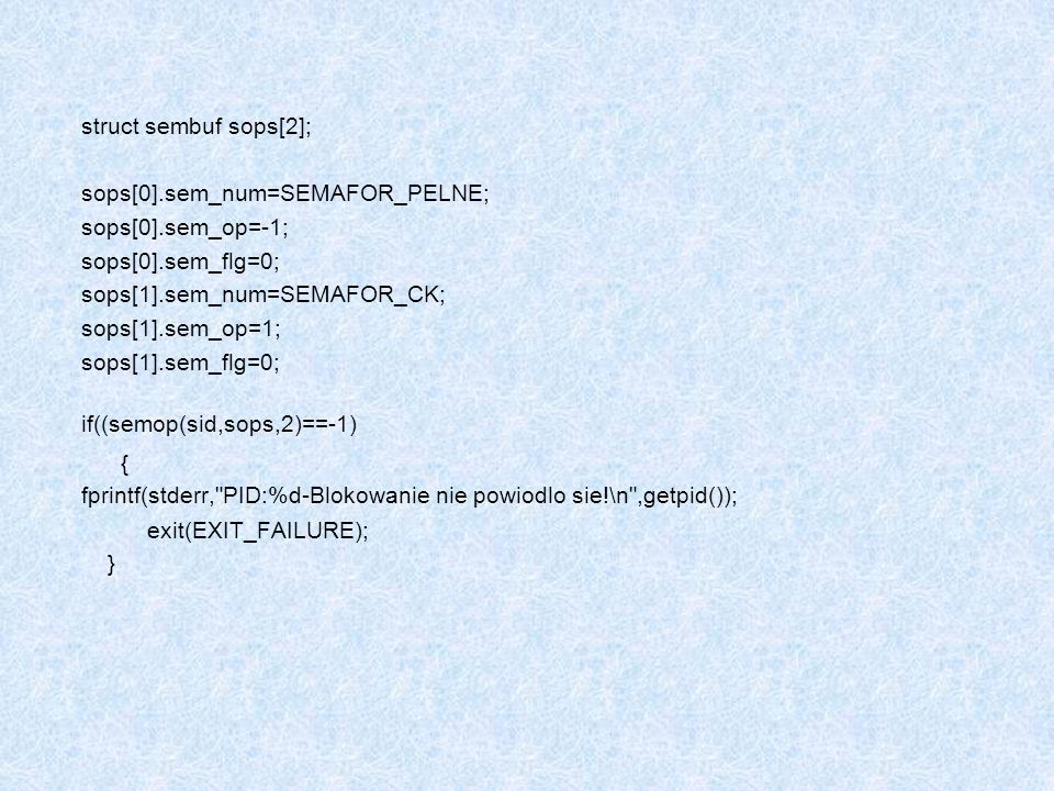 struct sembuf sops[2]; sops[0].sem_num=SEMAFOR_PELNE; sops[0].sem_op=-1; sops[0].sem_flg=0; sops[1].sem_num=SEMAFOR_CK;
